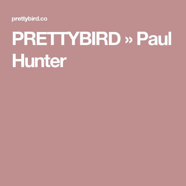PRETTYBIRD » Paul Hunter