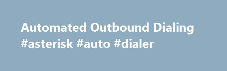 Automated Outbound Dialing #asterisk #auto #dialer http://ghana.nef2.com/automated-outbound-dialing-asterisk-auto-dialer/  # Automated Outbound Dialing Asterisk can make outbound calls without having someone call in the first place (as with the Dial command). The means to do this is in the creation of a call file , simply a text file as follows: This call file is simply a text file. The first line specifies the channel to use, in this case SIP/flowroute and the extension, in this case, my…