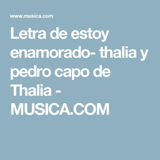 Letra de estoy enamorado- thalia y pedro capo de Thalia - MUSICA.COM