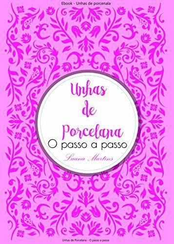 Unhas de porcelana - O passo a passo: Aprenda o passo a passo de unhas de porcelana por Luana Martins, http://www.amazon.com.br/dp/B01MS3IAW3/ref=cm_sw_r_pi_dp_x_2TXAybQTGB959