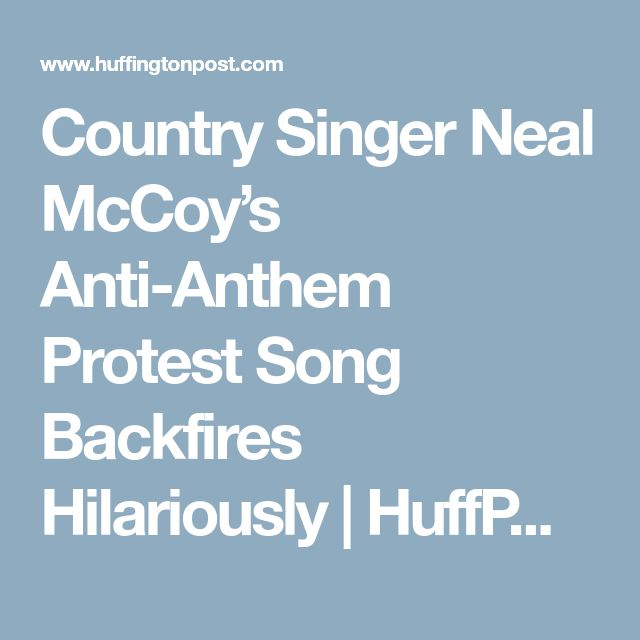 Country Singer Neal McCoy's Anti-Anthem Protest Song Backfires Hilariously | HuffPost