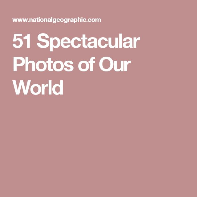 51 Spectacular Photos of Our World