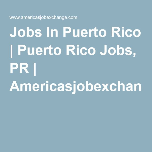 07-14-16 Jobs In Puerto Rico | Puerto Rico Jobs, PR | Americasjobexchange.com