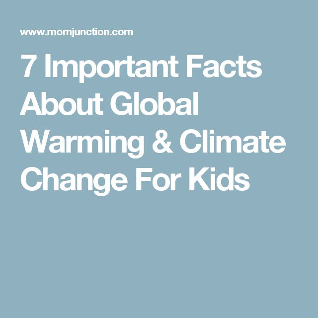 7 Important Facts About Global Warming & Climate Change For Kids