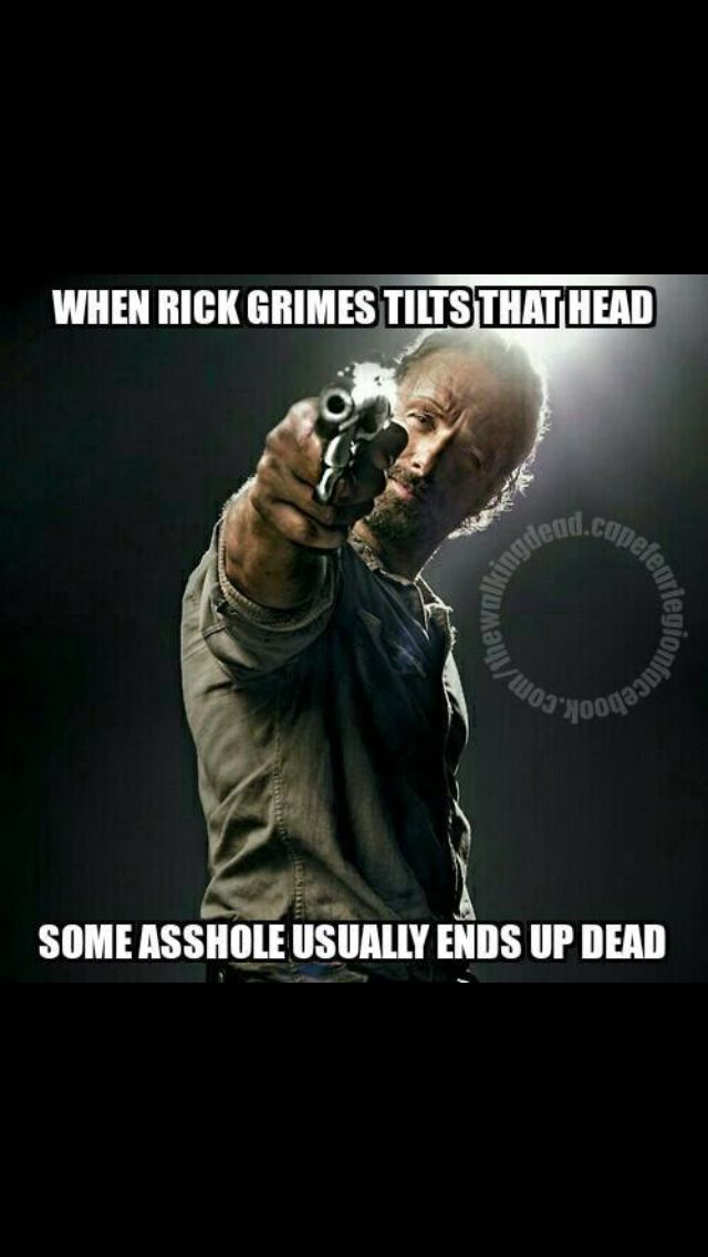 When Rick Grimes tilts that head some asshole usually ends up dead.