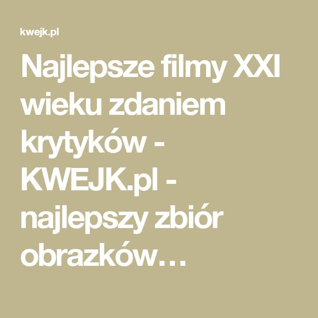 Najlepsze filmy XXI wieku zdaniem krytyków - KWEJK.pl - najlepszy zbiór obrazków…