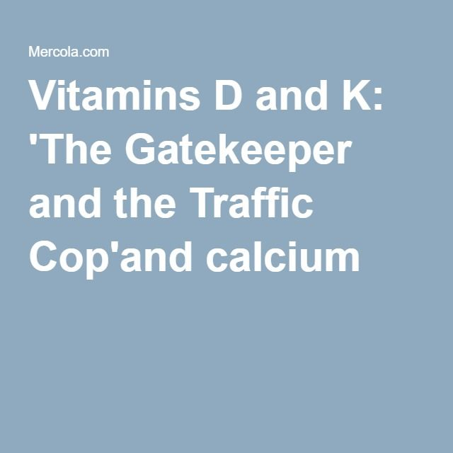 Vitamins D and K: 'The Gatekeeper and the Traffic Cop' and calcium