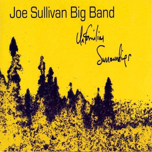 Joe Sullivan Big Band - Unfamiliar Surroundings (2017) [HDTracks]