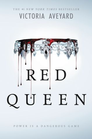 Red Queen (Red Queen #1) by Victoria Aveyard ---- {03/18/2017}