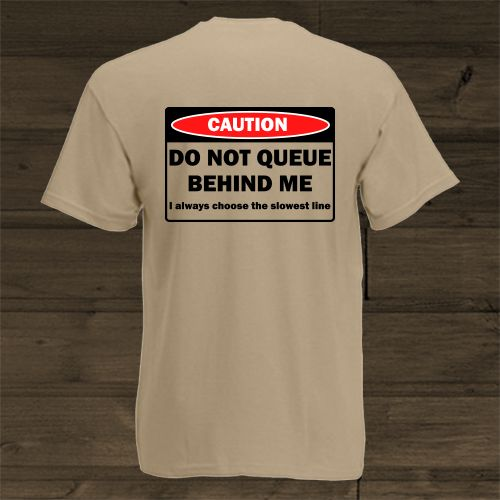 Wittyshirts - Caution - Do not queue behind me - I always choose the slowest line, R210.00 (http://www.wittyshirts.co.za/caution-do-not-queue-behind-me-i-always-choose-the-slowest-line/)