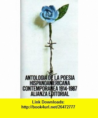 Antologia de la Poesia Hispanoamericana Contemporanea 1914-1987 (Spanish Edition) (9788420612898) Jose Juan Tablada, Macedonio Fernandez, Ramon Lopez Velarde, Gabriela Mistral, Mariano Brull, Oliverio Girondo, Cesar Vallejo, Vicente Huidobro, Et Al, Jose Olivio Jimenez , ISBN-10: 8420612898 , ISBN-13: 978-8420612898 , , tutorials , pdf , ebook , torrent , downloads , rapidshare , filesonic , hotfile , megaupload , fileserve
