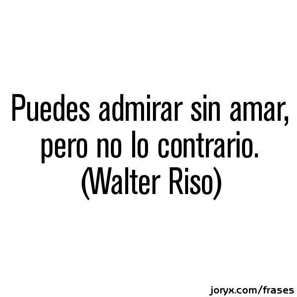 """""""Walter Riso... amar es admirar"""""""