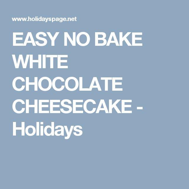 EASY NO BAKE WHITE CHOCOLATE CHEESECAKE - Holidays