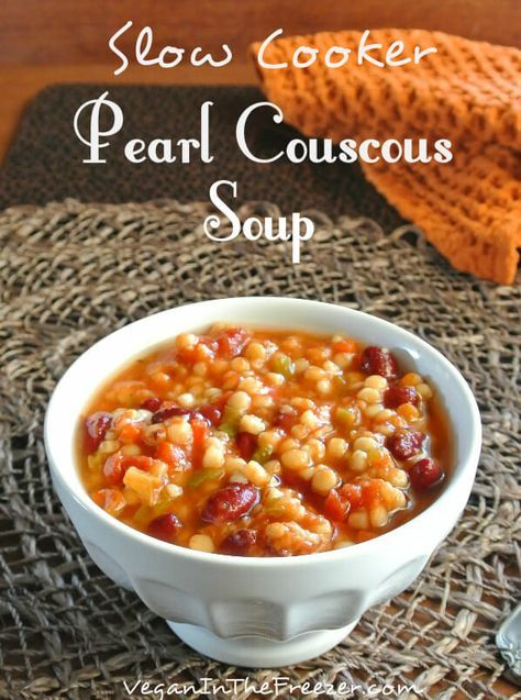 Slow Cooker Pearl Couscous Soup ~ http://veganinthefreezer.com  Made this in a pot, very good, very easy, added spinach and kale.  Everyone loved it.  11/13/16