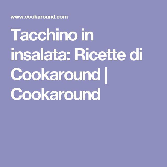 Tacchino in insalata: Ricette di Cookaround    Cookaround