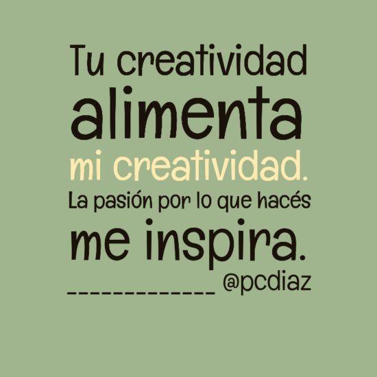 Tu #creatividad alimenta mi creatividad. La pasión por lo que hacés me inspira ;-)