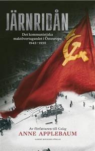 Järnridån : det kommunistiska maktövertagandet i Östeuropa 1945--1956
