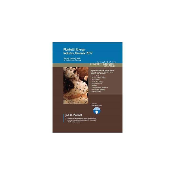 Plunkett's Energy Industry Almanac 2017 : Energy Industry Market Research, Statistics, Trends & Leading