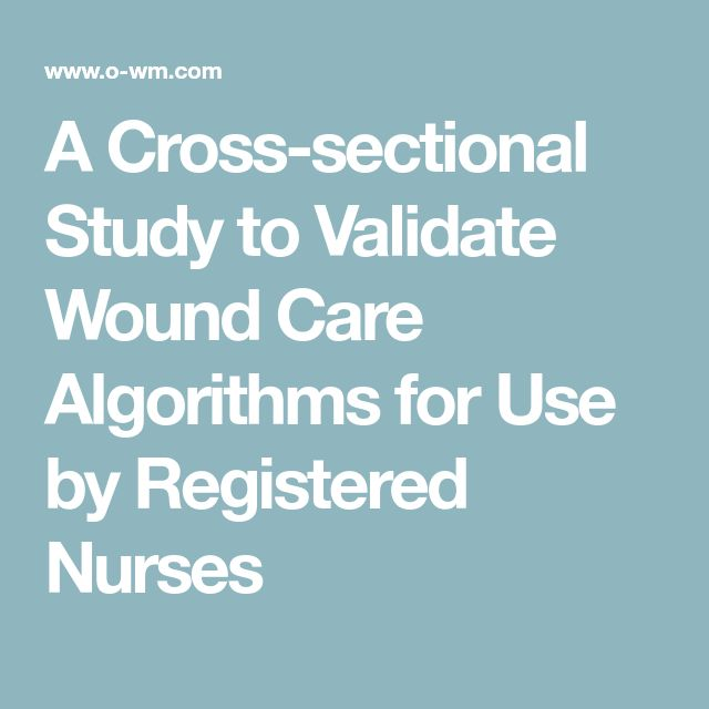 A Cross-sectional Study to Validate Wound Care Algorithms for Use by Registered Nurses