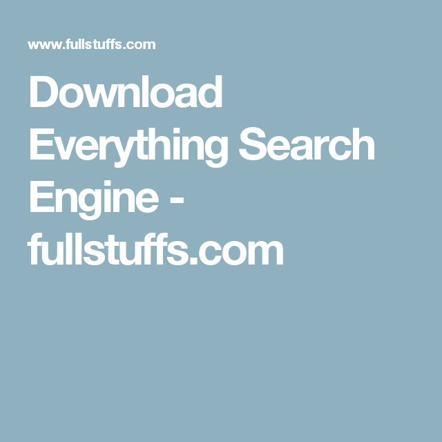 Download Everything Search Engine - fullstuffs.com