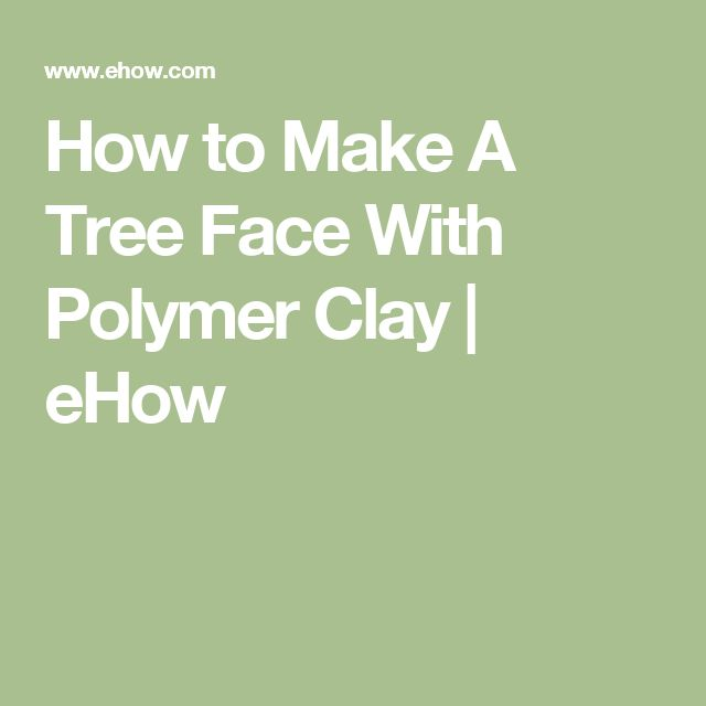 How to Make A Tree Face With Polymer Clay | eHow