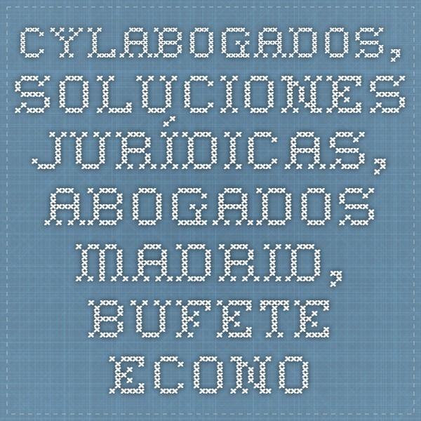 CyLAbogados, Soluciones jurídicas, abogados madrid, bufete economico, asesoria madrid, despacho abogados experto por centro Madrid, bufete internacional por calle Orense, representación