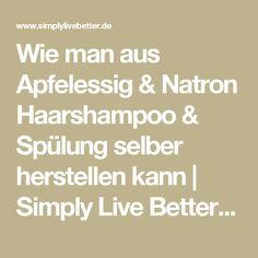 Wie man aus Apfelessig & Natron Haarshampoo & Spülung selber herstellen kann | Simply Live Better Simply Live Better Wie man aus Apfelessig & Natron Haarshampoo & Spülung selber herstellen kann Simply Live Better | Ganzheitliche Wellness & Lifestyle Strategien