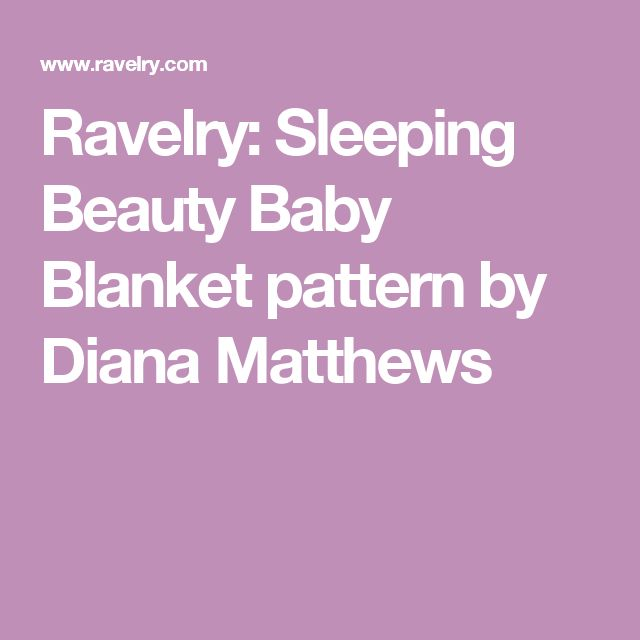 Ravelry: Sleeping Beauty Baby Blanket pattern by Diana Matthews