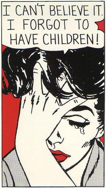 "Illustrated woman: ""I can't believe it. I forgot to have children!"" Roy Lichtenstein"