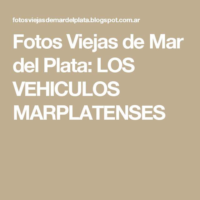Fotos Viejas de Mar del Plata: LOS VEHICULOS MARPLATENSES