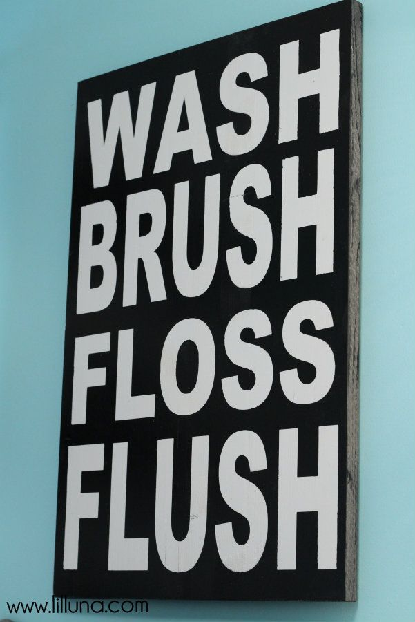 Would hope that this sign would Speak for me... Haha! Get So tired of saying this... Wash Brush Floss Flush Wall Art for Bathroom