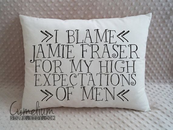 6 colors - I blame Jamie Fraser for my high expectations of men - Diana Gabaldon - Outlander - hand made pillow