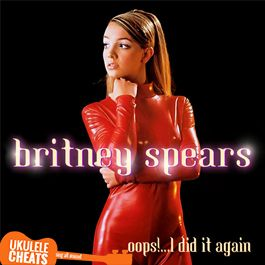 Britney Spears - Oops I Did It Again Ukulele Chords On UkuleleCheats.com - Chods, Tabs, Transpose by Voice Range, Video Tutorials.