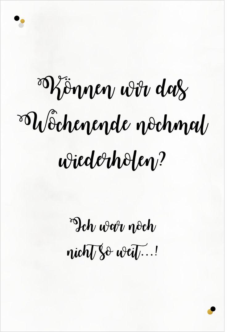 """""""Können wir das Wochenende wiederholen? Ich war noch nicht so weit...!"""", Gute Laune Zitate, Partystories.de"""