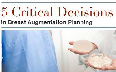 Top 5 Critical Breast Augmentation Decisions