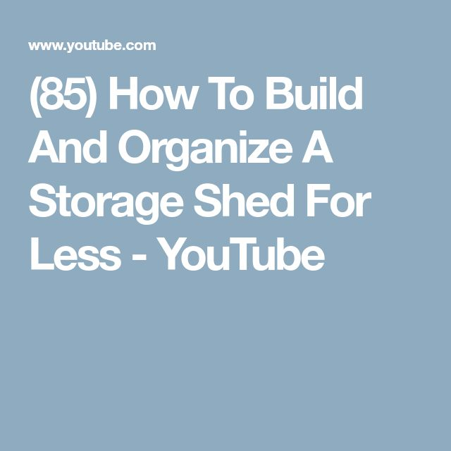 (85) How To Build And Organize A Storage Shed For Less - YouTube