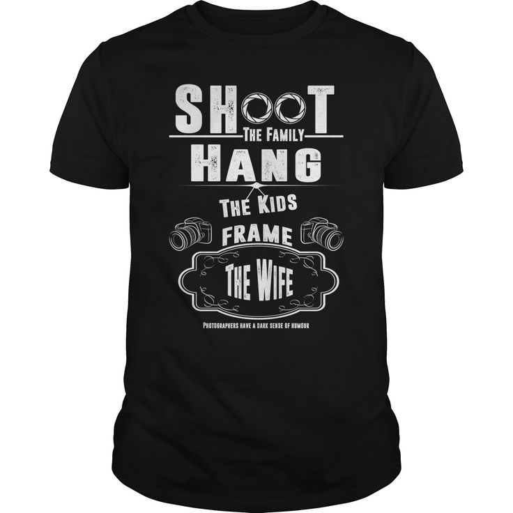 shoot the familyhang the kidsframe the wife