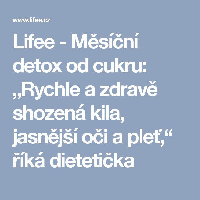 """Lifee - Měsíční detox od cukru: """"Rychle a zdravě shozená kila, jasnější oči a pleť,"""" říká dietetička"""