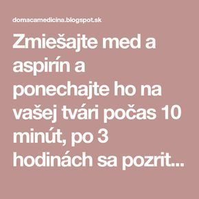 Zmiešajte med a aspirín a ponechajte ho na vašej tvári počas 10 minút, po 3 hodinách sa pozrite do zrkadla