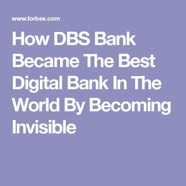 How DBS Bank Became The Best Digital Bank In The World By Becoming Invisible