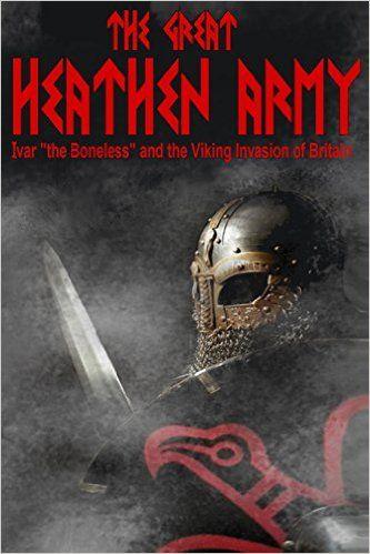 "The Great Heathen Army: Ivar ""the Boneless"" and the Viking invasion of Britain (The Vikings): Amazon.co.uk: Mr Benjamin James Baillie: 9780993045516: Books"