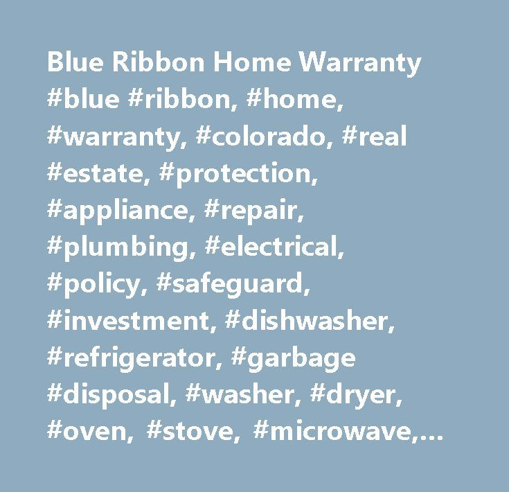 Blue Ribbon Home Warranty #blue #ribbon, #home, #warranty, #colorado, #real #estate, #protection, #appliance, #repair, #plumbing, #electrical, #policy, #safeguard, #investment, #dishwasher, #refrigerator, #garbage #disposal, #washer, #dryer, #oven, #stove, #microwave, #realtor, #realtors, #home, #homeowner, #house, #coverage, #premium, #apply, #testimonial, #service, #application, #home, #house, #condo, #townhome, #townhouse, #multi-family, #leak, #replace, #doorbell, #garage #door #opener…