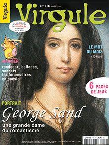 Virgule n° 116 mars 2014  Virgule  présente ce mois-ci George Sand, une grande dame du romantisme. Elle est, en effet, une figure exemplaire de ce mouvement dont elle a incarné les idéaux et les combats.   http://www.virgule-mag.com