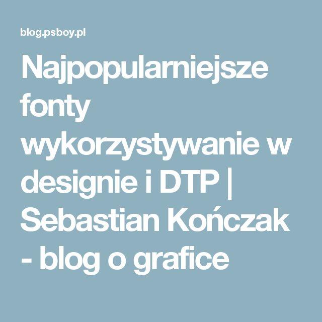 Najpopularniejsze fonty wykorzystywanie w designie i DTP   Sebastian Kończak - blog o grafice