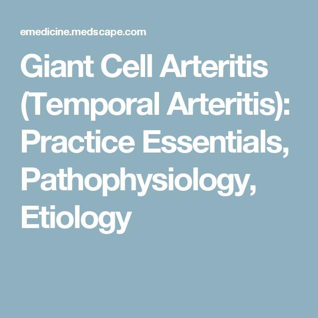 Giant Cell Arteritis (Temporal Arteritis): Practice Essentials, Pathophysiology, Etiology