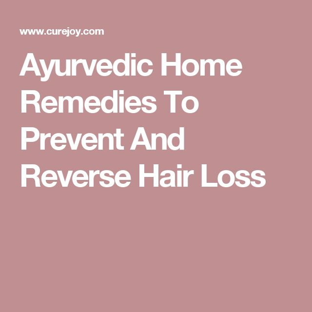 Ayurvedic Home Remedies To Prevent And Reverse Hair Loss