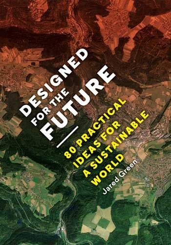 "Check out 80 practical ideas for a sustainable world - in a book written by Jared Green, editor of ASLA's blog The Dirt. The book is entitled ""Designed for the Future: 80 Practical Ideas for a Sustainable World."""