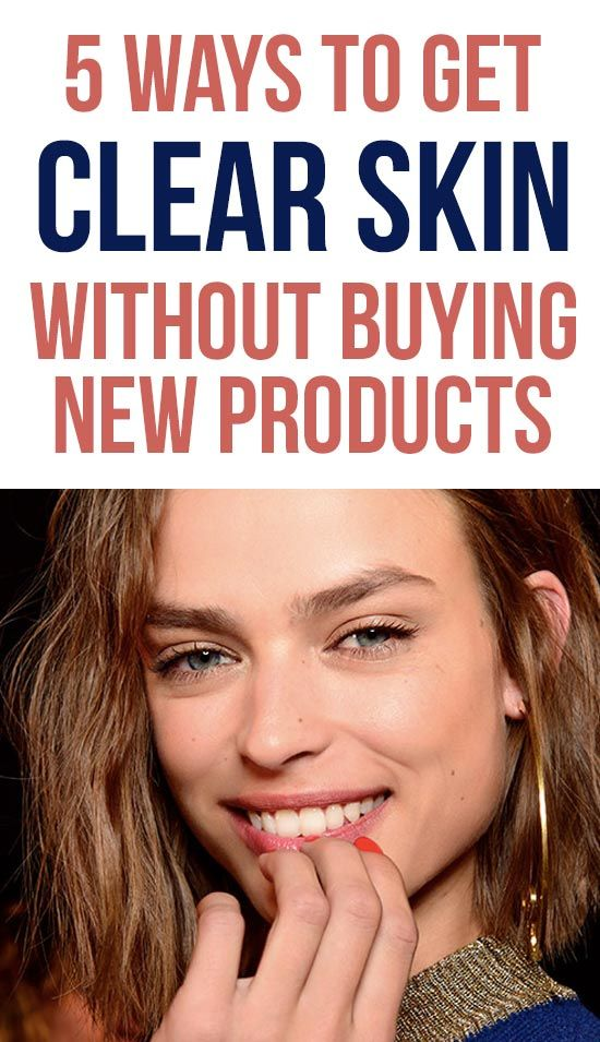 5 Ways To Get Clear Skin Without Buying New Products