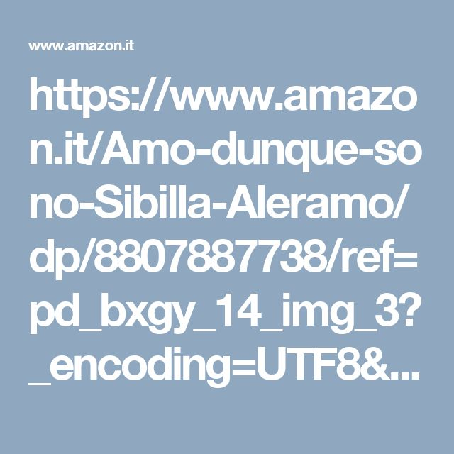 https://www.amazon.it/Amo-dunque-sono-Sibilla-Aleramo/dp/8807887738/ref=pd_bxgy_14_img_3?_encoding=UTF8&psc=1&refRID=YQ15HP4P8Q6H66P7KS7D