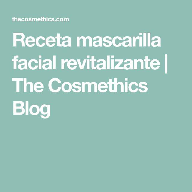 Receta mascarilla facial revitalizante | The Cosmethics Blog